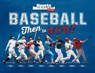 Sports Illustrated Kids Baseball: Then to WOW!