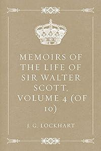 Memoirs of the Life of Sir Walter Scott, Volume 4 (of 10)