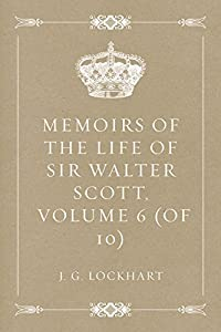 Memoirs of the Life of Sir Walter Scott, Volume 6 (of 10)