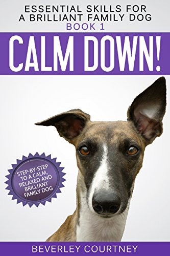 Book cover Calm Down! Step-by-Step to a Calm, Relaxed, and Brilliant Family Dog (Essential Skills for a Brilliant Family Dog)