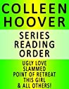 COLLEEN HOOVER - SERIES READING ORDER (SERIES LIST) - IN ORDER: UGLY LOVE, SLAMMED, POINT OF RETREAT, THIS GIRL, HOPELESS, LOSING HOPE, MAYBE NOT & MANY MORE!
