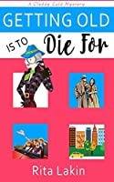 Getting Old is To Die For (Gladdy Gold Mysteries Book 4)