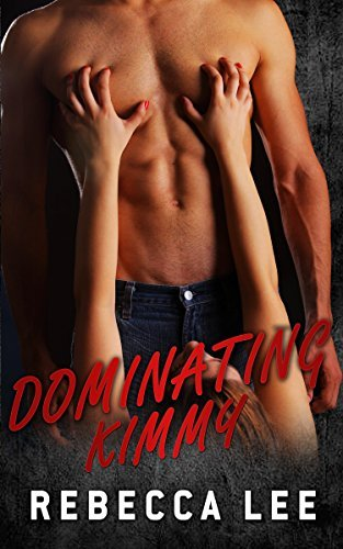 Dominating Kimmy (Kimmys Lover Book 6)  by  Rebecca Lee