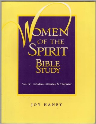Women of the Spirit Bible Study, Vol. 4: Wisdom, Attitudes, & Character (Women of the Spirit Bible Studies)