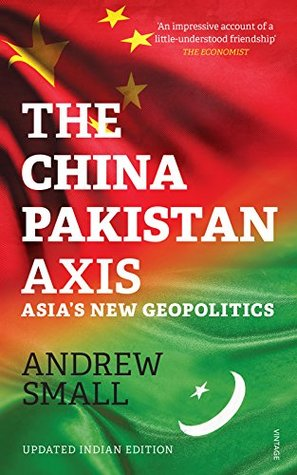 Andrew Small, The China-Pakistan Axis: Asia's New Geopolitics