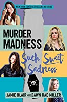 Murder Madness Such Sweet Sadness (Kiss Kill Love Him Still #2)