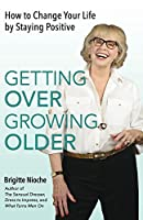 Getting Over Growing Older: How to Change Your Life by Staying Positive