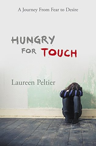Hungry For Touch: A Journey From Fear to Desire