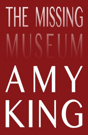 The Missing Museum by Amy King