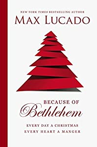 Because of Bethlehem: Every Day a Christmas, Every Heart a Manger