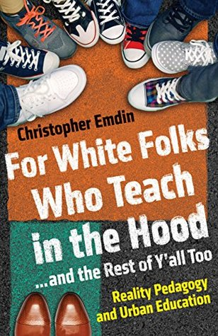 For White Folks Who Teach in the Hood... and the Rest of Y'al... by Christopher Emdin