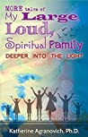 More Tales of My Large, Loud, Spiritual Family: Deeper into the Light