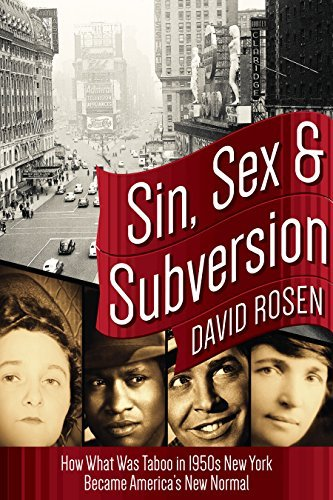 Sin, Sex & Subversion How What Was Taboo in 1950s New York Became America's New Normal