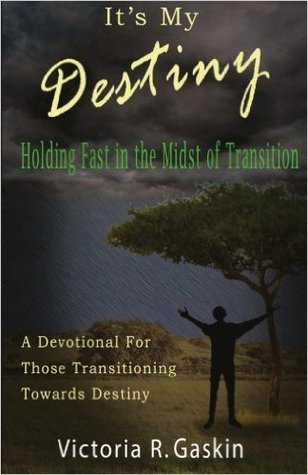 It S My Destiny Holding Fast In The Midst Of Transition By
