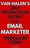 Van Halen's Self Promotion Secret Every Email-Marketer Should... by Kelvin Dorsey
