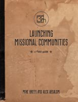 Launching Missional Communities: A Field Guide