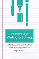 The Business of Writing  Editing: Practical Tips  Templates for New Freelancers