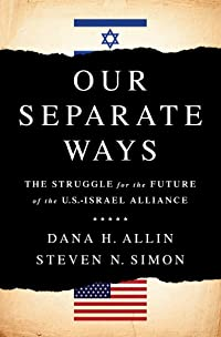 Our Separate Ways: America and Israel Adrift in a Dangerous World
