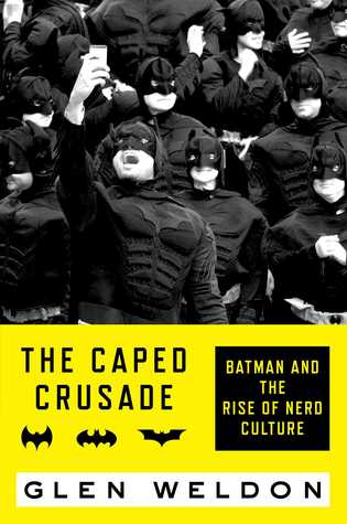 The Caped Crusade by Glen Weldon