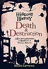 Hideous History: Death & Destruction