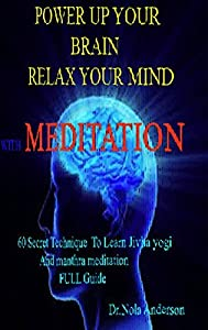 Power up your brain relax your mind with Meditation: Fantastic places to meditate What is meditation? Benefits of meditation How to meditate Detailed ... instructions Vipassana meditation i