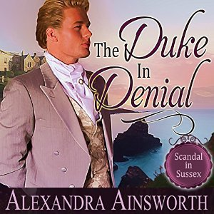 Ebook The Duke In Denial Scandal In Sussex 1 By Alexandra Ainsworth