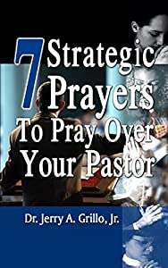 7 Strategic Prayers to Pray Over Your Pastor (7 Prayers Series)