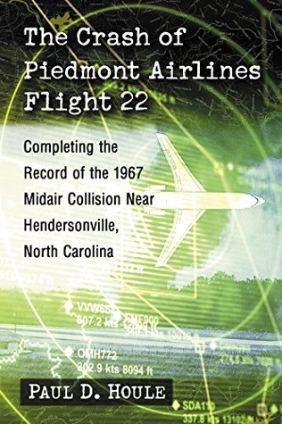 The Crash of Piedmont Airlines Flight 22: Completing the Record of the 1967 Midair Collision Near Hendersonville, North Carolina