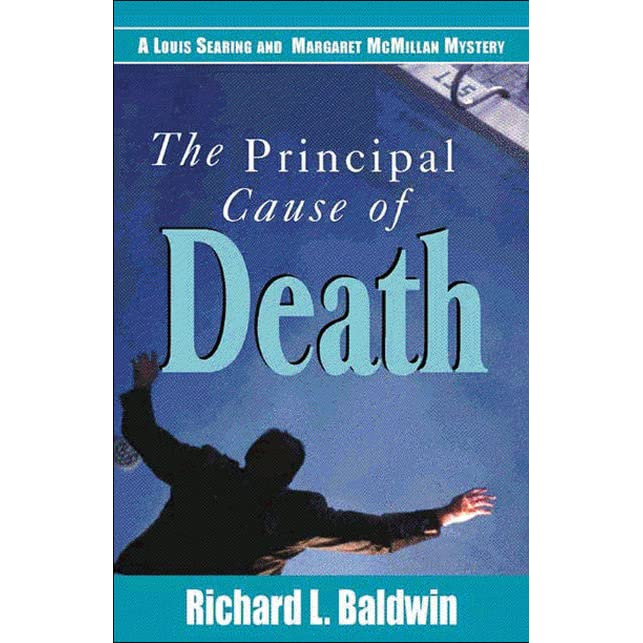 The Principal Cause of Death by Richard L  Baldwin