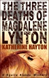 The Three Deaths of Magdalene Lynton (Ngaire Blakes, #1)