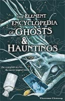 The Element Encyclopedia of Ghosts & Hauntings: The Ultimate A-Z of Spirits, Mysteries and the Paranormal
