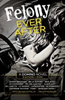 Felony Ever After (Domino)