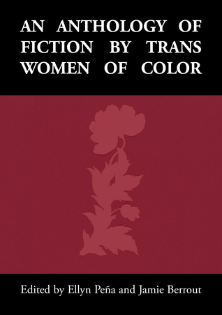 An Anthology of Fiction by Trans Women of Color