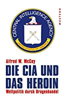 Die CIA und das Heroin: Weltpolitik durch Drogenhandel