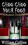 Choo Choo Your Food (The Realmer Chronicles, #1)