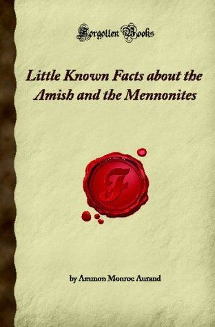 Little Known Facts about the Amish and the Mennonites (Forgotten Books)