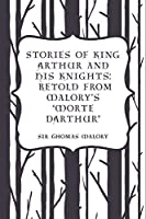 "Stories of King Arthur and His Knights: Retold from Malory's ""Morte dArthur"""