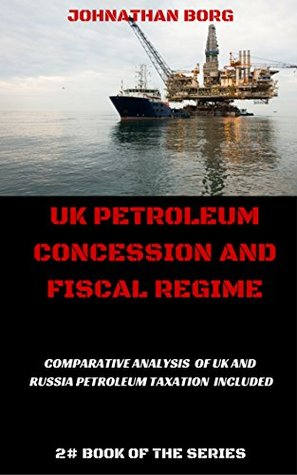 UK Petroleum Concession and Fiscal Regime: Comparative