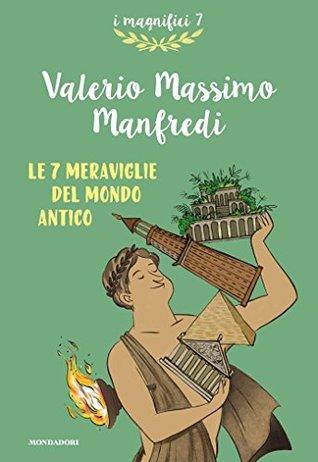 Le 7 meraviglie del mondo antico by Valerio Massimo Manfredi