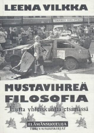 Mustavihreä Filosofia: Uutta Yhteiskuntaa Etsimässä (Finnish Edition)