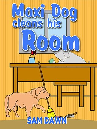 Children's Books: Maxi Dog Cleans His Room: Children's Books with animals: (FREE VIDEO AUDIOBOOK INCLUDED) Childrens Books ages 1 -9 (Animal Stories for Children 4)