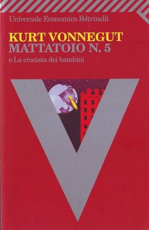 Mattatoio n. 5 o La crociata dei bambini by Kurt Vonnegut Jr.