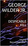 DESPICABLE KILL by George Wilder Jr.