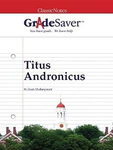 GradeSaver(tm) ClassicNotes Titus Andronicus
