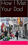 How I Met Your Dad (volume1): Funny dating stories a Shanghai girl has experienced in New York City