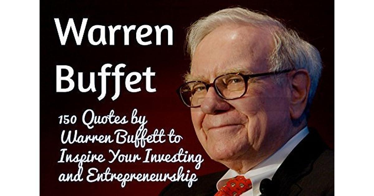 Warren Buffett: 150 Lessons and Quotes by Warren Buffett to Inspire