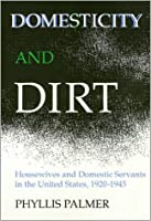 Domesticity and Dirt: Housewives and Domestic Servants in the United States, 1920-1945