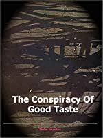 Conspiracy of Good Taste: William Morris, Cecil Sharp, Clough Williams-Ellis and the repression of working class culture in the 20th century
