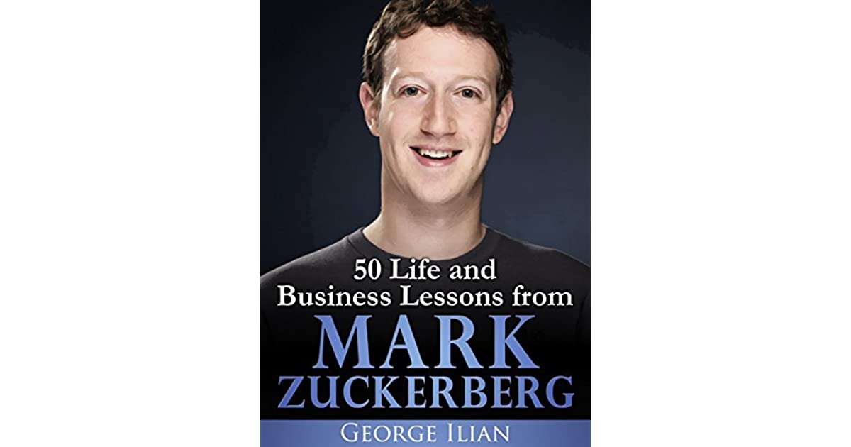 Mark Zuckerberg: 50 Life and Business Lessons from Mark