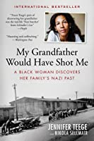 My Grandfather Would Have Shot Me: A Black Woman Discovers Her Family's Nazi Past